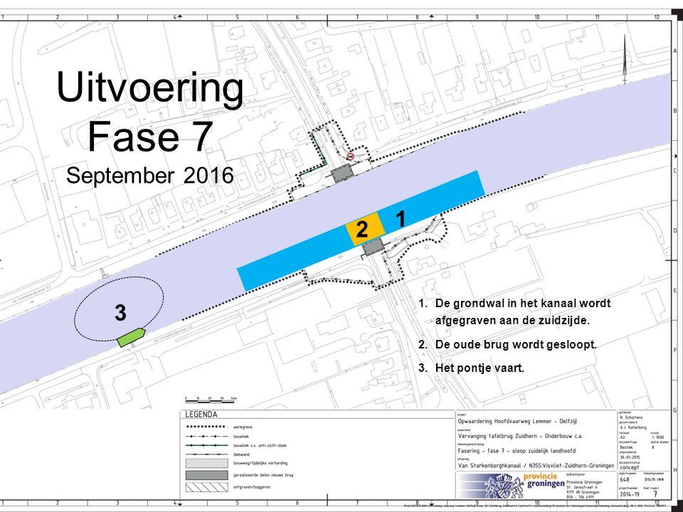 Uitvoering Fase 7 September 2016 1.De grondwal in het kanaal wordt afgegraven aan de zuidzijde. 2.De oude brug wordt gesloopt. 3.Het pontje vaart. 1 2