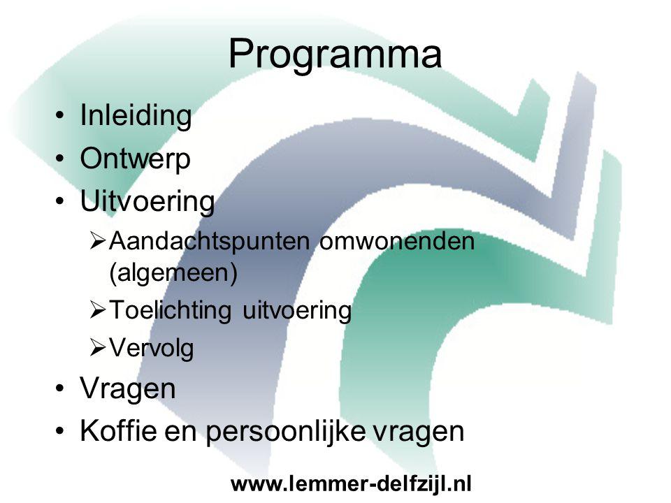 Programma Inleiding Ontwerp Uitvoering  Aandachtspunten omwonenden (algemeen)  Toelichting uitvoering  Vervolg Vragen Koffie en persoonlijke vragen www.lemmer-delfzijl.nl