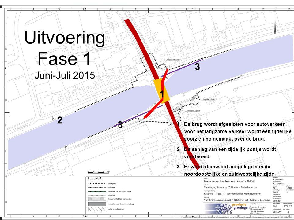 Uitvoering Fase 1 Juni-Juli 2015 1.De brug wordt afgesloten voor autoverkeer. Voor het langzame verkeer wordt een tijdelijke voorziening gemaakt over