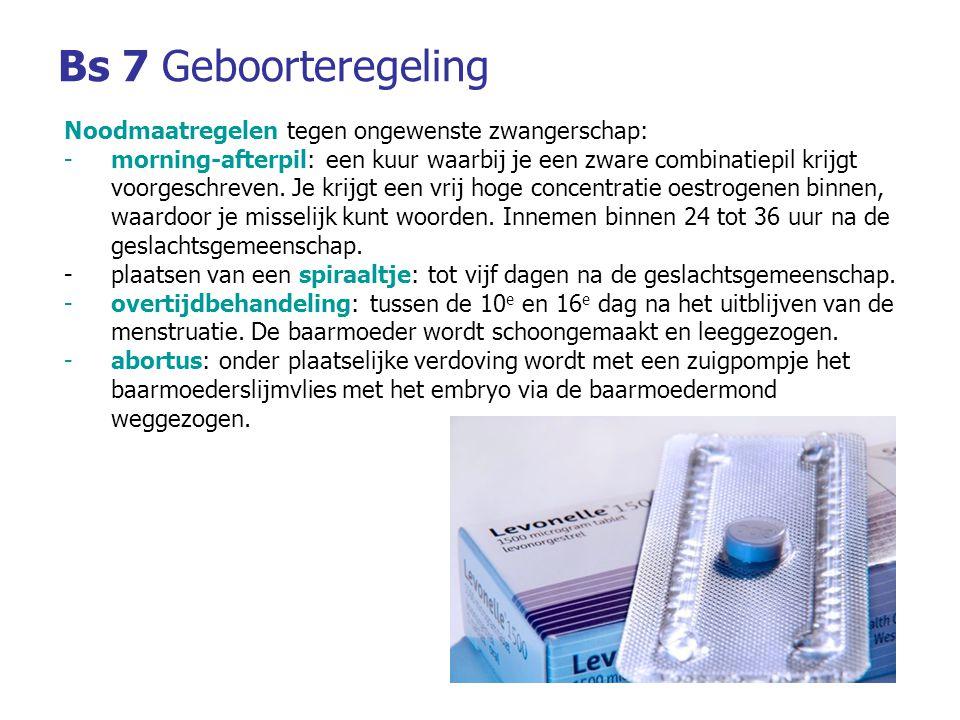 Bs 7Geboorteregeling Noodmaatregelen tegen ongewenste zwangerschap: -morning-afterpil: een kuur waarbij je een zware combinatiepil krijgt voorgeschrev