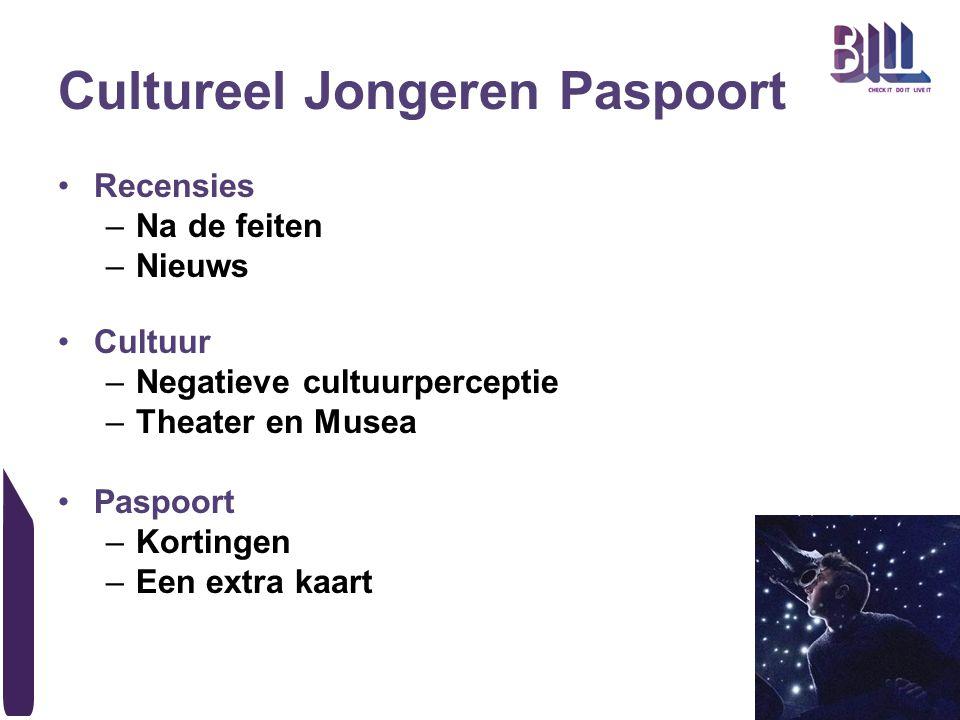 Cultureel Jongeren Paspoort Recensies –Na de feiten –Nieuws Cultuur –Negatieve cultuurperceptie –Theater en Musea Paspoort –Kortingen –Een extra kaart