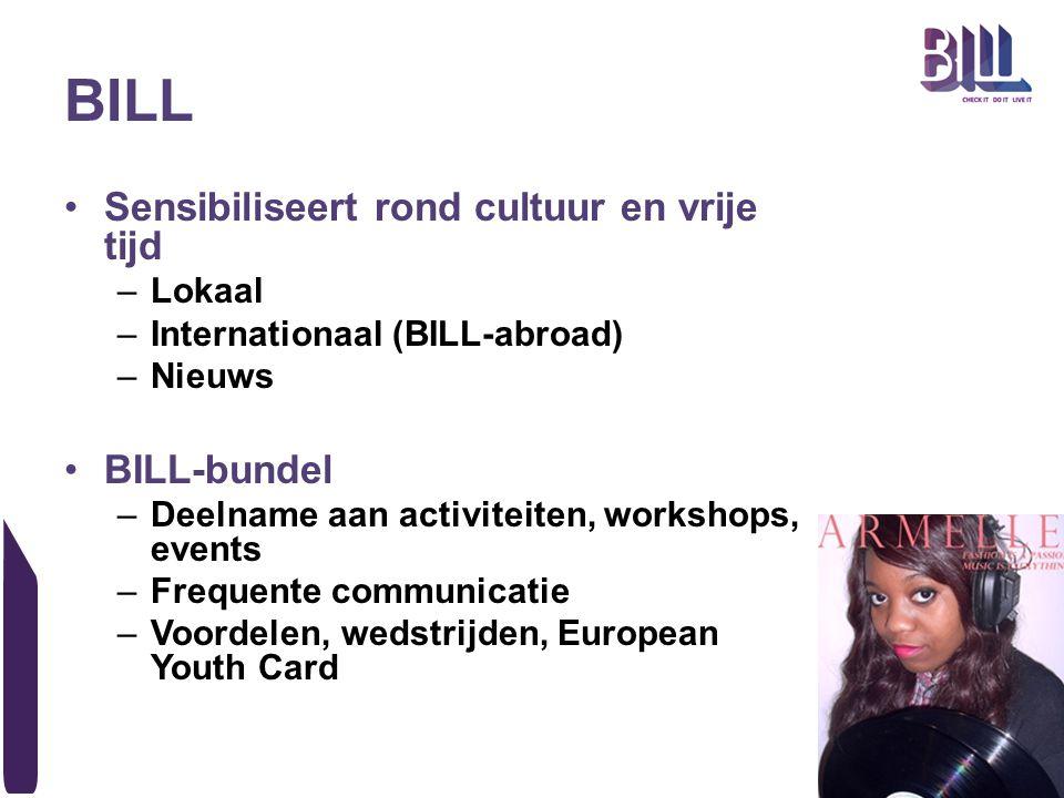 BILL Sensibiliseert rond cultuur en vrije tijd –Lokaal –Internationaal (BILL-abroad) –Nieuws BILL-bundel –Deelname aan activiteiten, workshops, events –Frequente communicatie –Voordelen, wedstrijden, European Youth Card