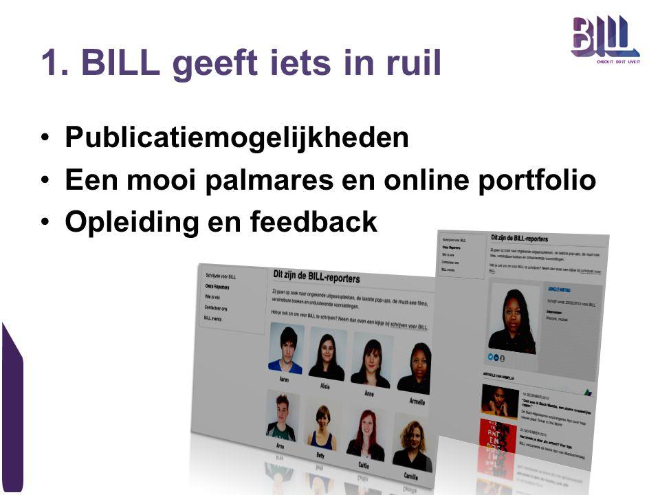 1. BILL geeft iets in ruil Publicatiemogelijkheden Een mooi palmares en online portfolio Opleiding en feedback
