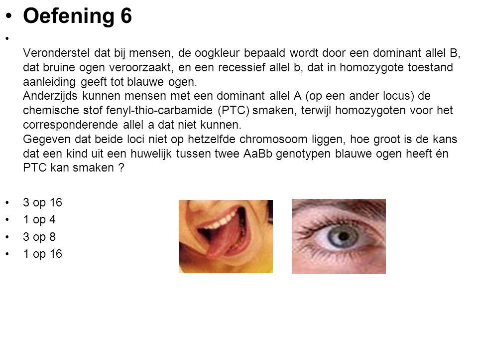 Oefening 6 Veronderstel dat bij mensen, de oogkleur bepaald wordt door een dominant allel B, dat bruine ogen veroorzaakt, en een recessief allel b, da