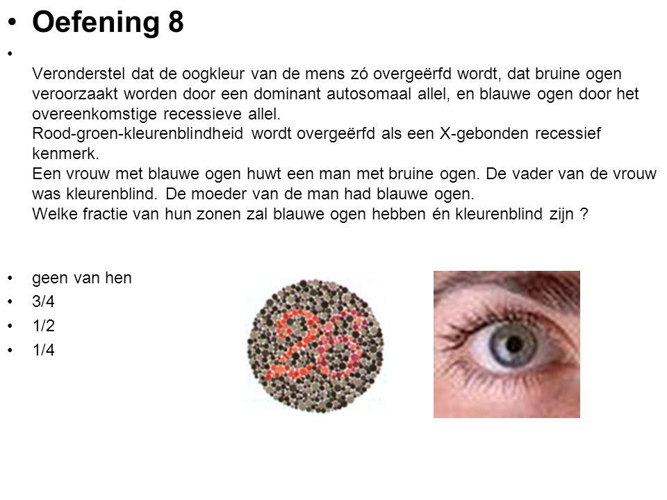 Oefening 8 Veronderstel dat de oogkleur van de mens zó overgeërfd wordt, dat bruine ogen veroorzaakt worden door een dominant autosomaal allel, en bla