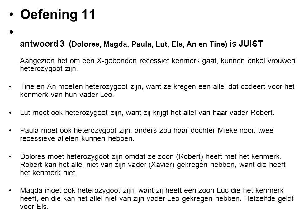 Oefening 11 antwoord 3 ( Dolores, Magda, Paula, Lut, Els, An en Tine) is JUIST Aangezien het om een X-gebonden recessief kenmerk gaat, kunnen enkel vr