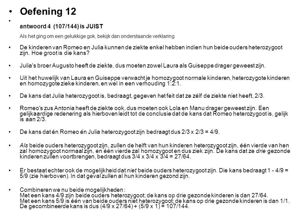 Oefening 12 antwoord 4 (107/144) is JUIST Als het ging om een gelukkige gok, bekijk dan onderstaande verklaring De kinderen van Romeo en Julia kunnen