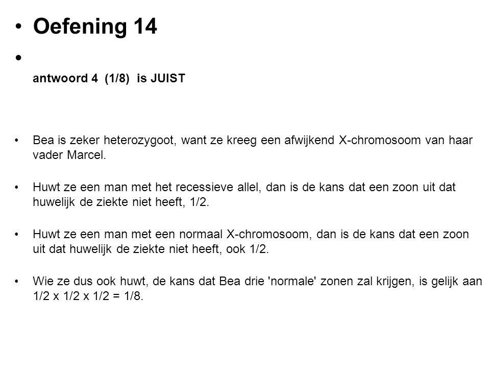 Oefening 14 antwoord 4 (1/8) is JUIST Bea is zeker heterozygoot, want ze kreeg een afwijkend X-chromosoom van haar vader Marcel. Huwt ze een man met h