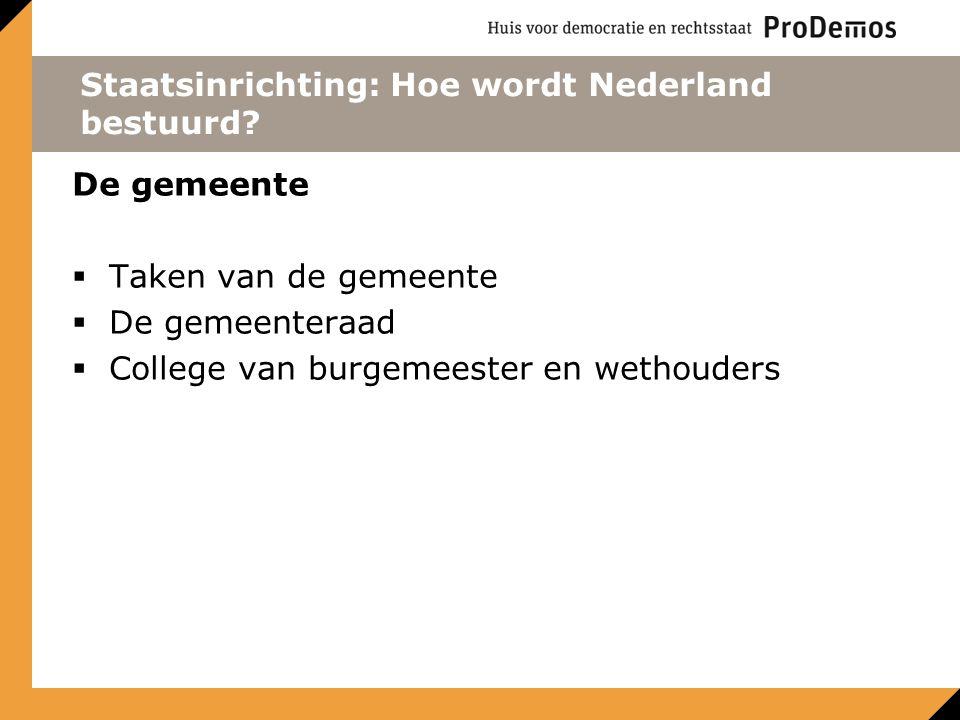 Staatsinrichting: Hoe wordt Nederland bestuurd? De gemeente  Taken van de gemeente  De gemeenteraad  College van burgemeester en wethouders