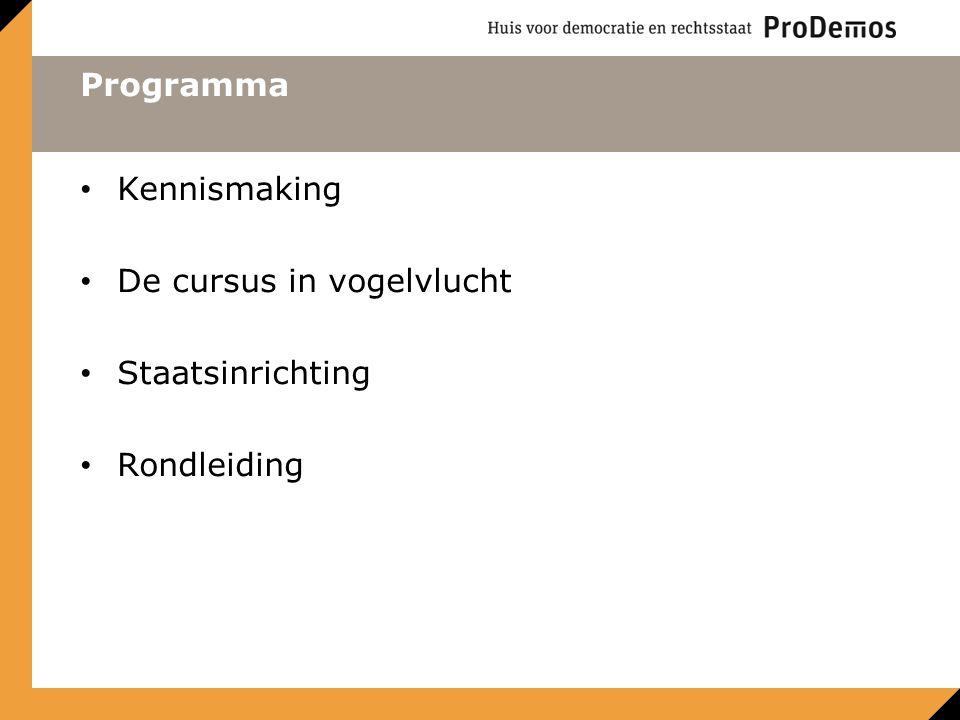 Programma Kennismaking De cursus in vogelvlucht Staatsinrichting Rondleiding