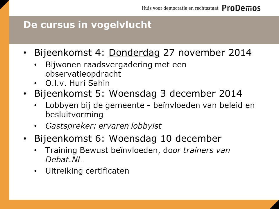 De cursus in vogelvlucht Bijeenkomst 4: Donderdag 27 november 2014 Bijwonen raadsvergadering met een observatieopdracht O.l.v.