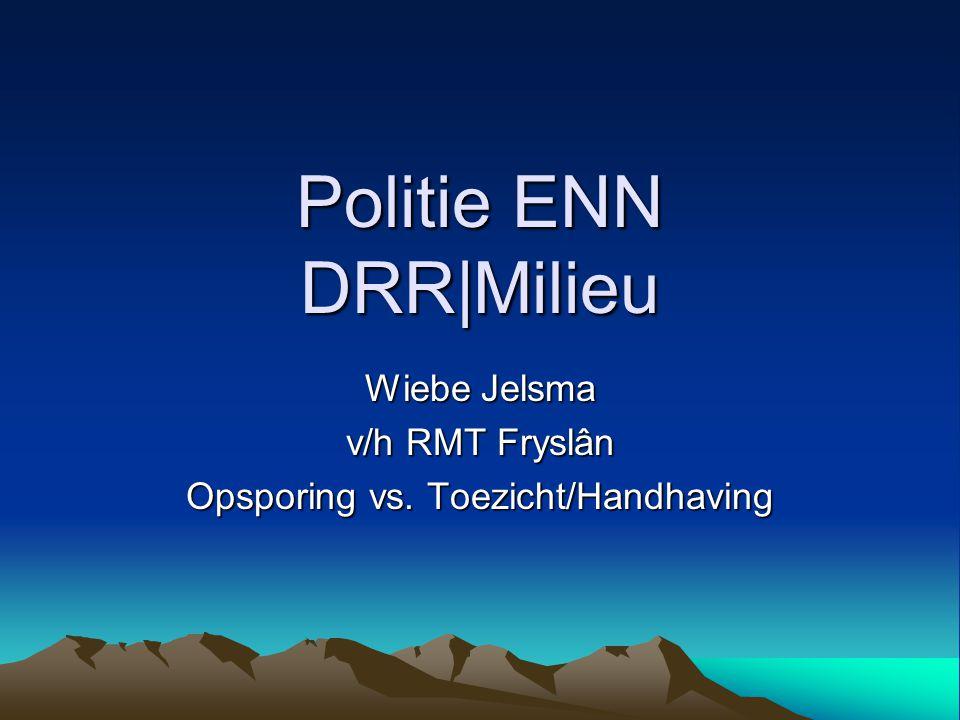 Politie ENN DRR|Milieu Wiebe Jelsma v/h RMT Fryslân Opsporing vs. Toezicht/Handhaving
