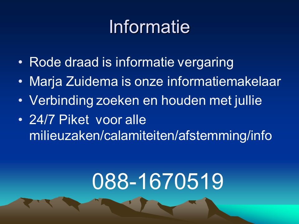 Informatie Rode draad is informatie vergaring Marja Zuidema is onze informatiemakelaar Verbinding zoeken en houden met jullie 24/7 Piket voor alle mil