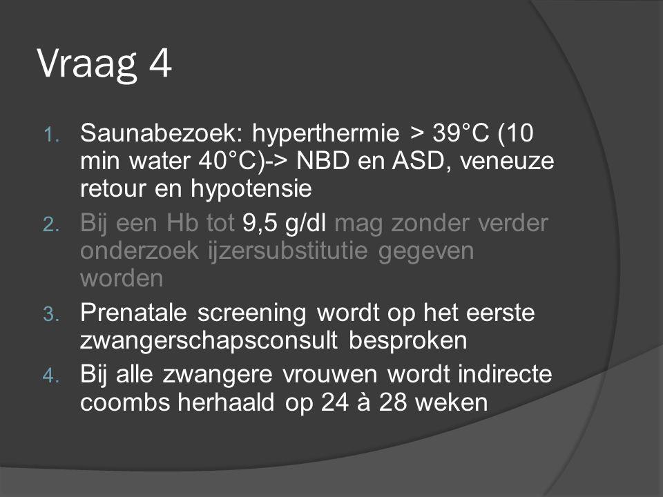 Vraag 4 1. Saunabezoek: hyperthermie > 39°C (10 min water 40°C)-> NBD en ASD, veneuze retour en hypotensie 2. Bij een Hb tot 9,5 g/dl mag zonder verde