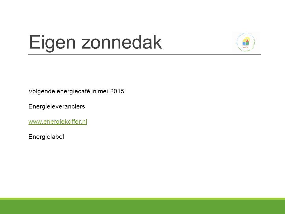Eigen zonnedak Volgende energiecafé in mei 2015 Energieleveranciers www.energiekoffer.nl Energielabel