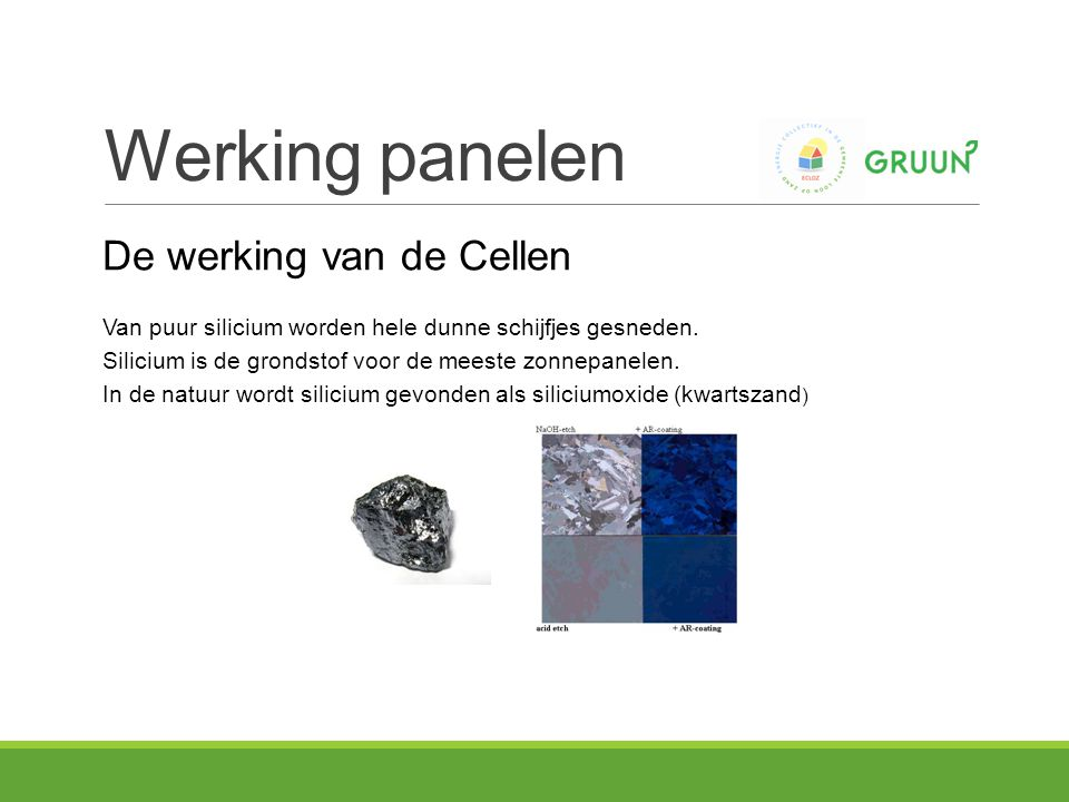De werking van de Cellen Van puur silicium worden hele dunne schijfjes gesneden.