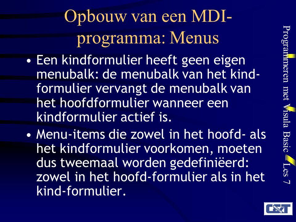 Programmeren met Visula Basic – Les 7 Opbouw van een MDI- programma: Menus Een kindformulier heeft geen eigen menubalk: de menubalk van het kind- form