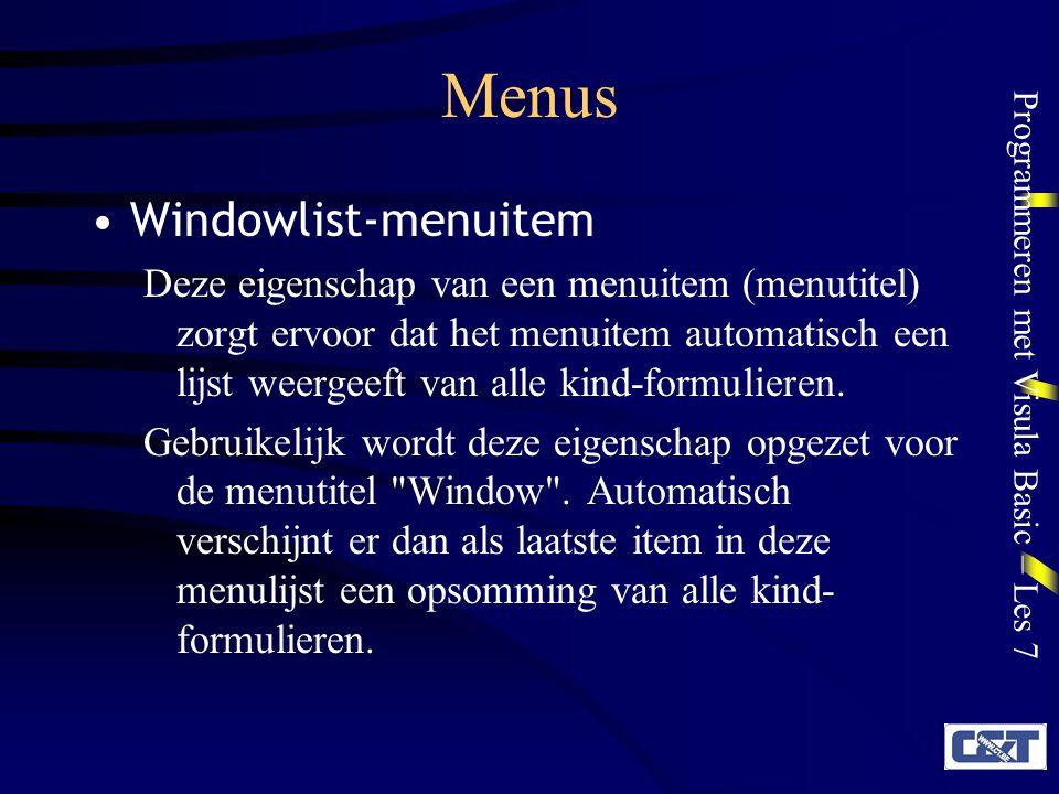 Programmeren met Visula Basic – Les 7 Menus Windowlist-menuitem Deze eigenschap van een menuitem (menutitel) zorgt ervoor dat het menuitem automatisch een lijst weergeeft van alle kind-formulieren.