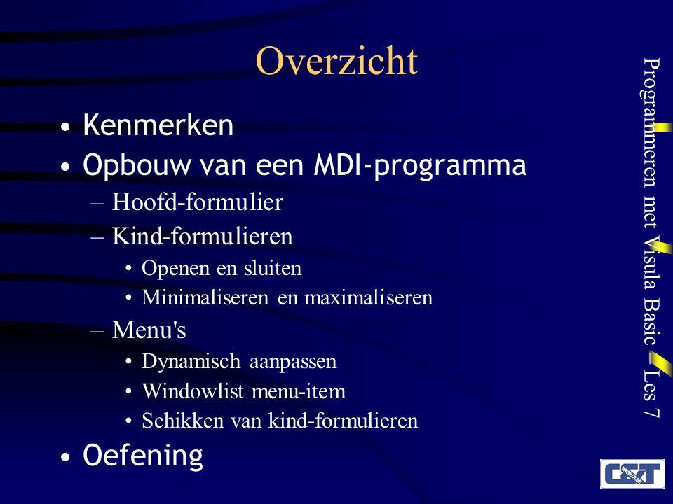 Programmeren met Visula Basic – Les 7 Kenmerken MDI = Multiple Document Interface Het bestaat uit een hoofdprogramma (basisformulier) en aparte vensters ( kinderen of child windows ) voor de verschillende documenten die worden geopend of bewerkt.