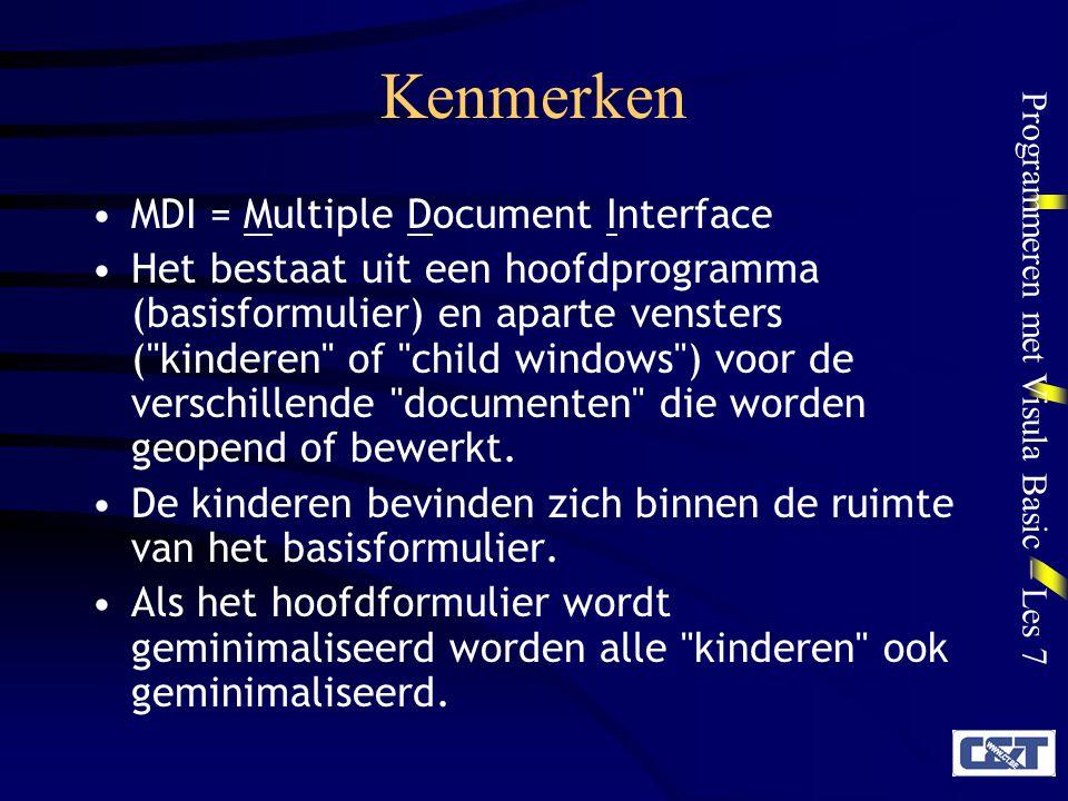 Programmeren met Visula Basic – Les 7 Opbouw van een MDI- programma: Menus Een kindformulier heeft geen eigen menubalk: de menubalk van het kind- formulier vervangt de menubalk van het hoofdformulier wanneer een kindformulier actief is.