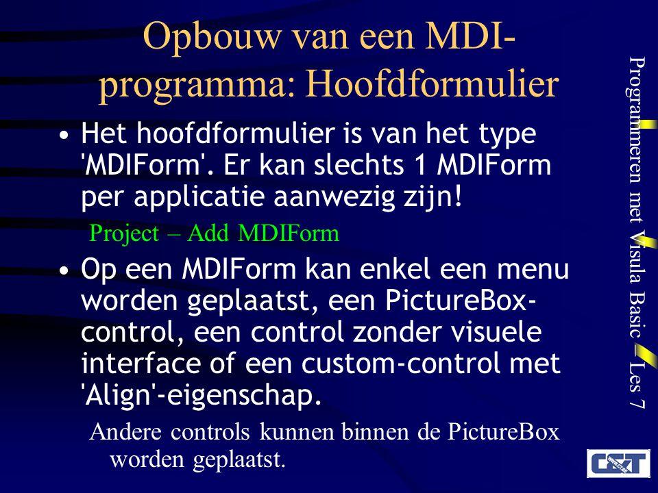 Programmeren met Visula Basic – Les 7 Opbouw van een MDI- programma: Hoofdformulier Het hoofdformulier is van het type 'MDIForm'. Er kan slechts 1 MDI