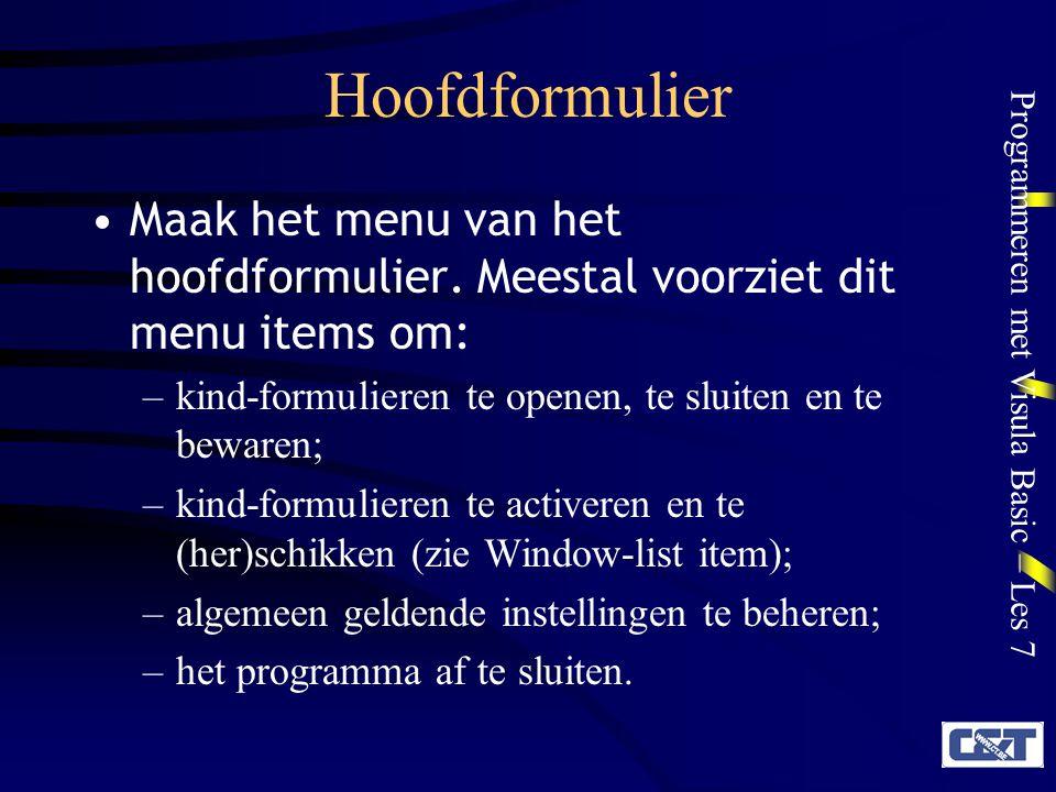 Programmeren met Visula Basic – Les 7 Opbouw van een MDI- programma: Kind-formulier Een kind-formulier is een gewone form, waarvan de MDIChild-eigenschap op True is gezet.