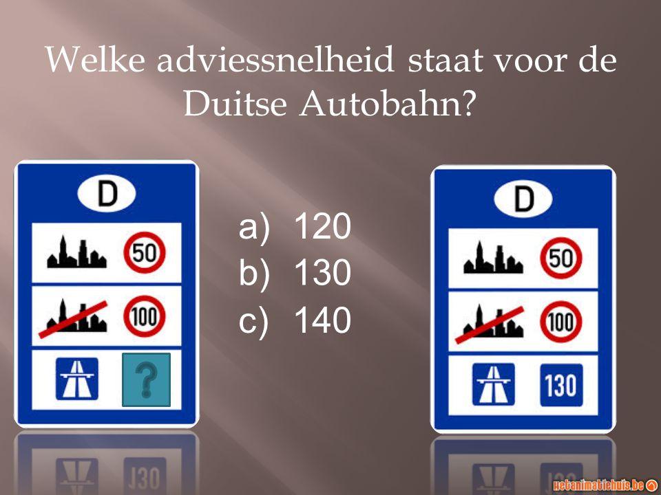 Welke adviessnelheid staat voor de Duitse Autobahn? a)120 b)130 c)140