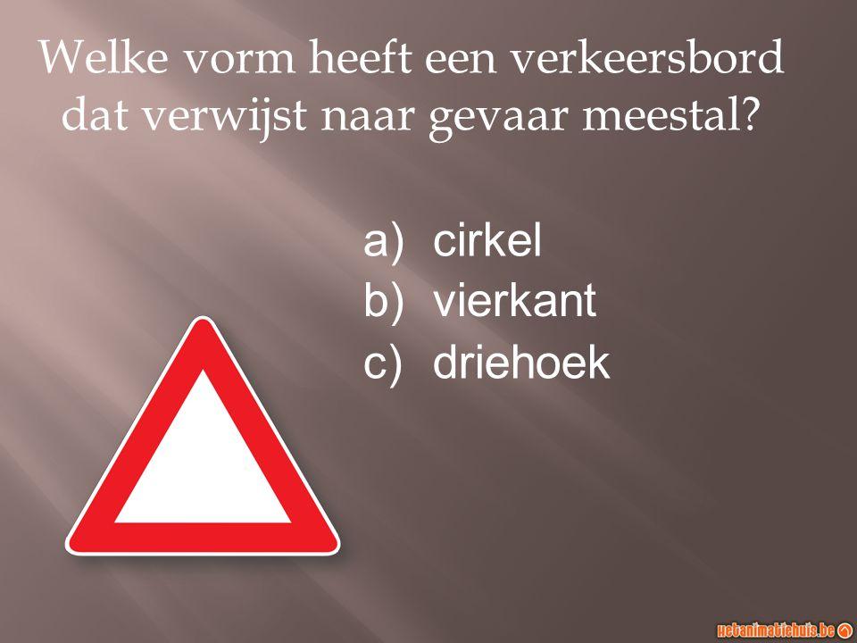 Welke vorm heeft een verkeersbord dat verwijst naar gevaar meestal? a)cirkel b)vierkant c)driehoek