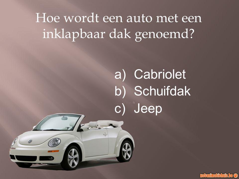 Hoe wordt een auto met een inklapbaar dak genoemd? a)Cabriolet b)Schuifdak c)Jeep