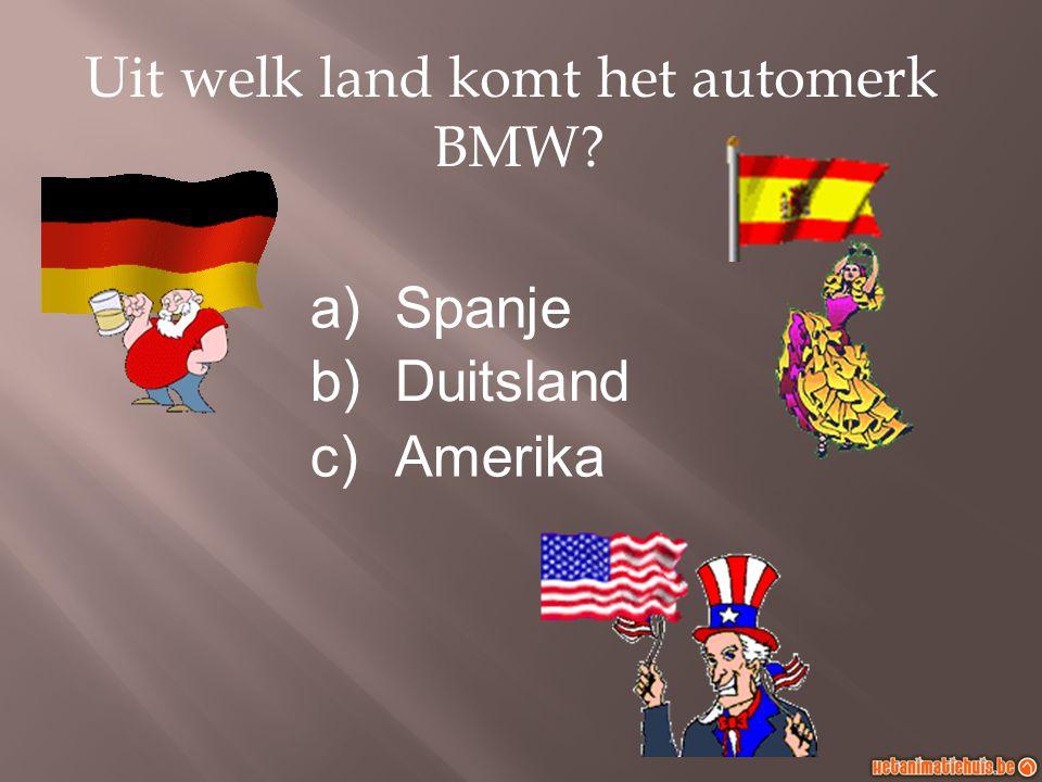 Uit welk land komt het automerk BMW? a)Spanje b)Duitsland c)Amerika