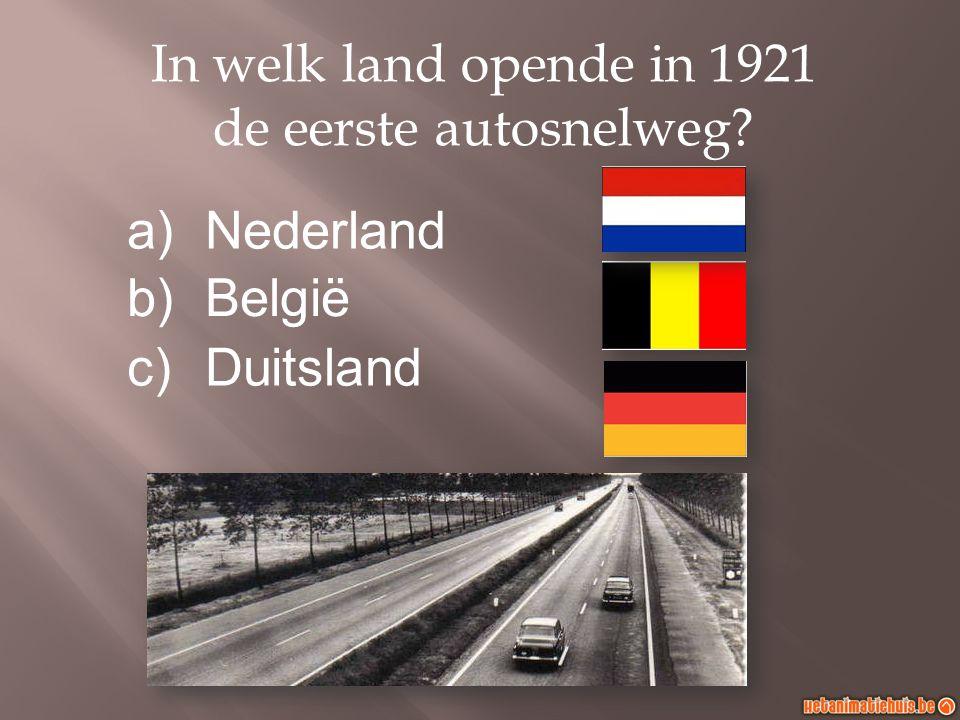 In welk land opende in 1921 de eerste autosnelweg? a)Nederland b)België c)Duitsland