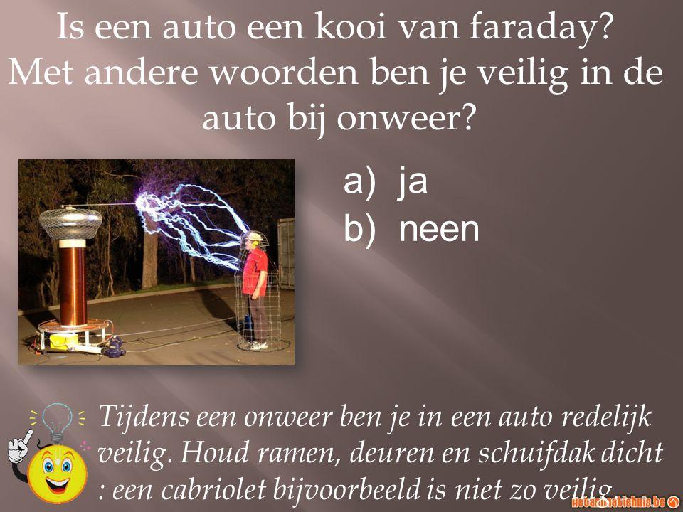 Is een auto een kooi van faraday.Met andere woorden ben je veilig in de auto bij onweer.