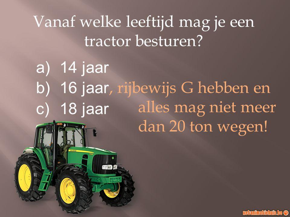 Vanaf welke leeftijd mag je een tractor besturen.