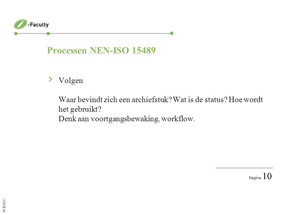 Pagina 11 © VHIC Processen NEN-ISO 15489 › Implementatie van verwijdering Dit betreft de systematische vernietiging dan wel overbrenging.