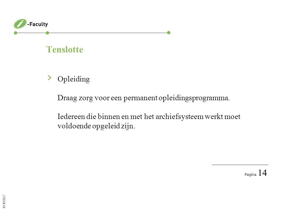 Pagina 15 © VHIC Wij volgen: Digitaal archiveren › Vastleggen / verwerven keuze om het document al dan niet op te nemen in de collectie › Opslag in een bestand (fysiek / digitaal)
