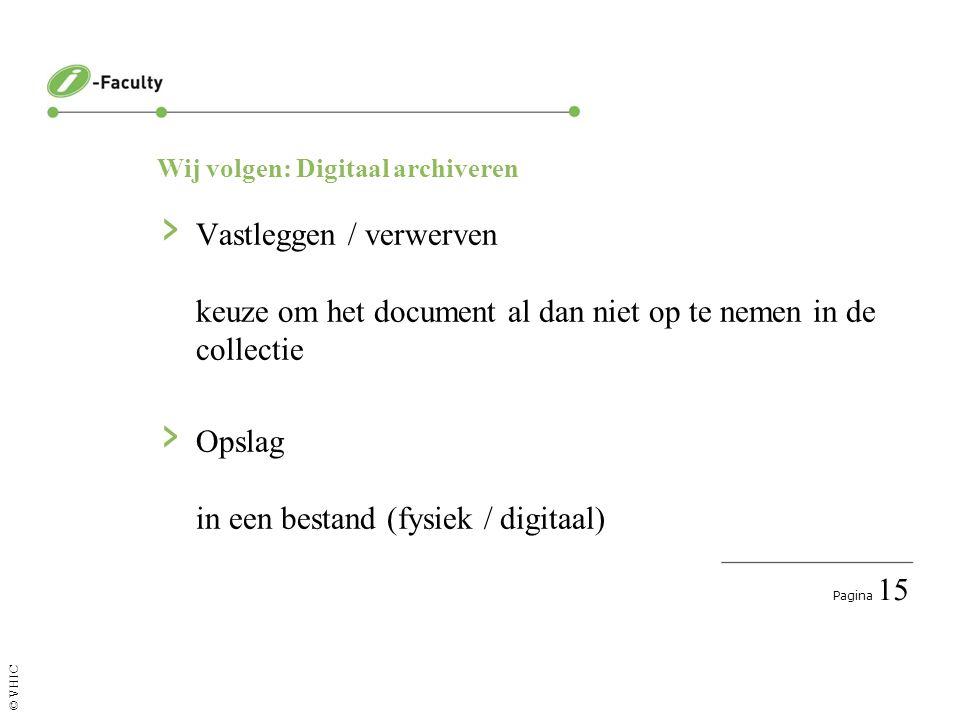Pagina 16 © VHIC Documentaire processen › Ordening het aanbrengen van samenhang tussen documenten › Beschrijving contextuele informatie en metadata (deels al bij vastleggen)