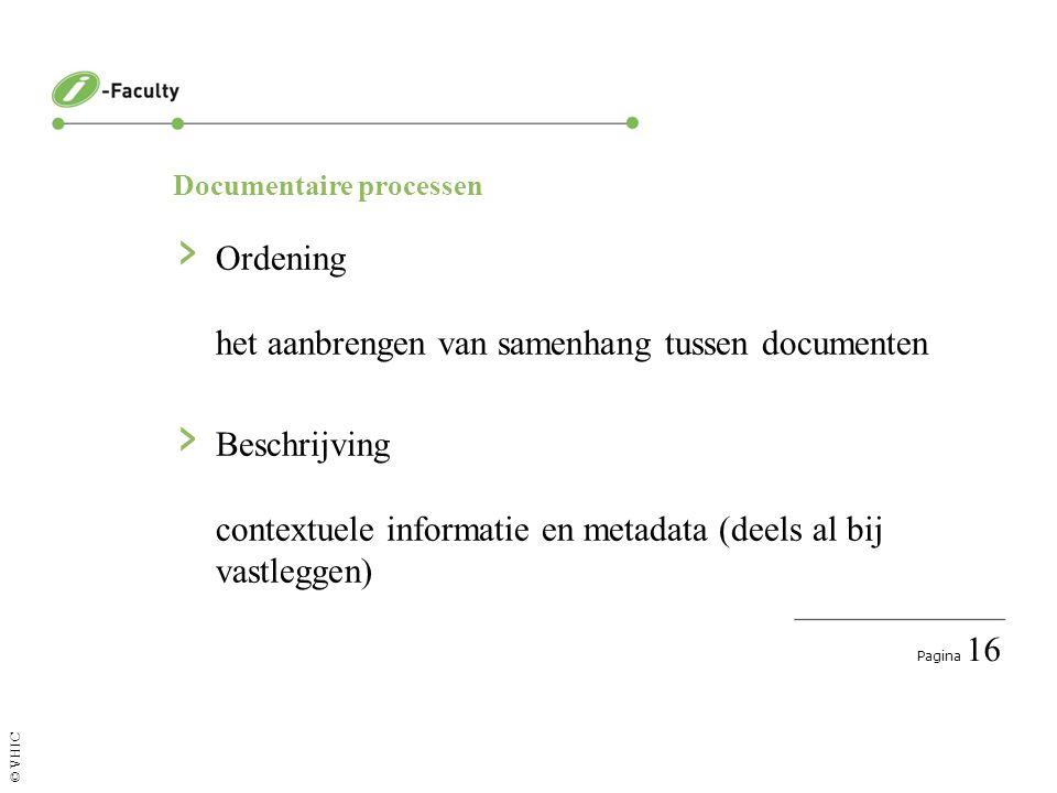 Pagina 17 © VHIC Documentaire processen Processen rondom de actualiteit van materiaal en collectie, waardering materiaal › Selectie › Verwijdering › Bewaren