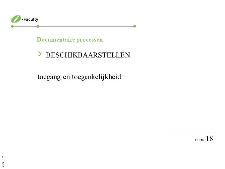 Pagina 18 © VHIC Documentaire processen › BESCHIKBAARSTELLEN toegang en toegankelijkheid