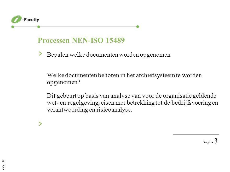 Pagina 4 © VHIC Processen NEN-ISO 15489 › Bepalen hoe lang archiefbescheiden bewaard moeten worden Ook dit gebeurt op basis van analyse van voor de organisatie geldende wet- en regelgeving, eisen met betrekking tot de bedrijfsvoering en verantwoording en risicoanalyse.