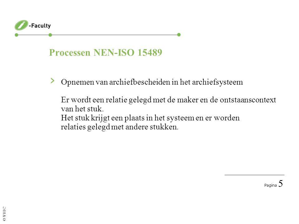 Pagina 6 © VHIC Processen NEN-ISO 15489 › Registratie Doel: bewijs leveren dat stuk is opgemaakt of opgenomen in systeem.