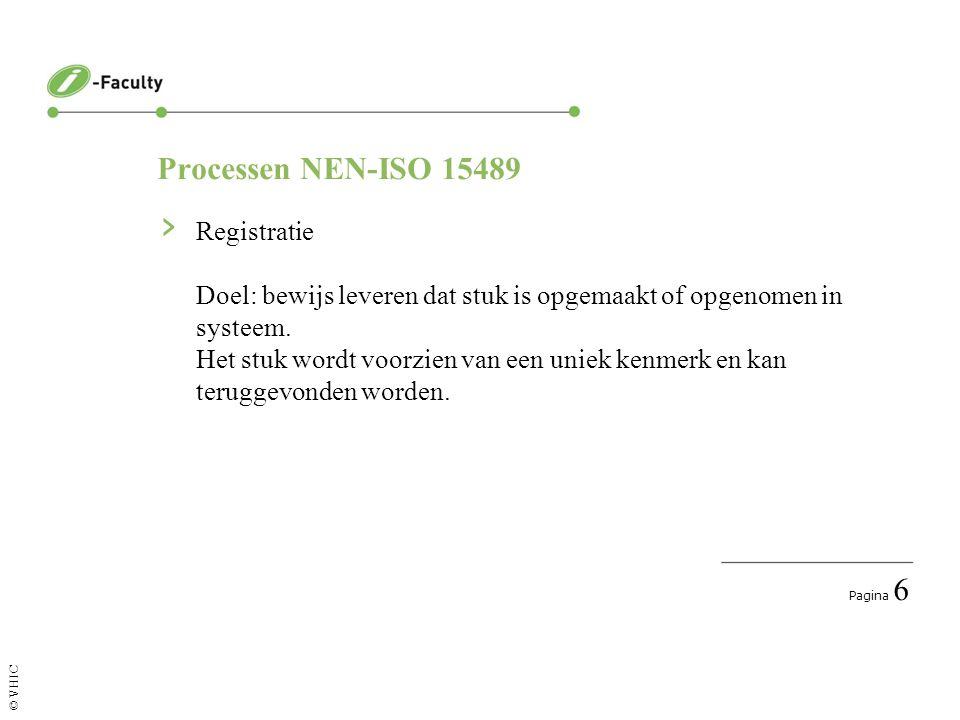 Pagina 7 © VHIC Processen NEN-ISO 15489 › Classificatie Classificatie wordt gebruikt voor verschillende doeleinden, o.a.