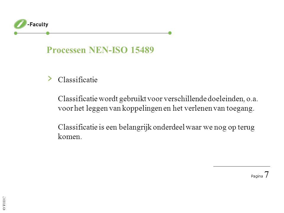 Pagina 8 © VHIC Processen NEN-ISO 15489 › Opslag en behandeling Archiefstukken behoren op passende media en onder de juiste omstandigheden bewaard te worden