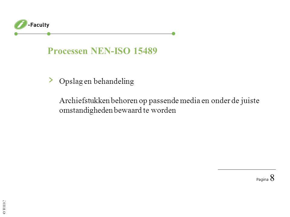 Pagina 9 © VHIC Processen NEN-ISO 15489 › Toegang Wie verkrijgt toegang, wie niet.