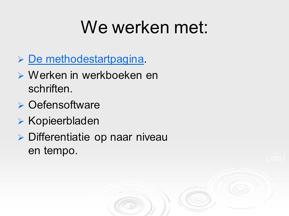 We werken met:  De methodestartpagina. De methodestartpagina De methodestartpagina  Werken in werkboeken en schriften.  Oefensoftware  Kopieerblad