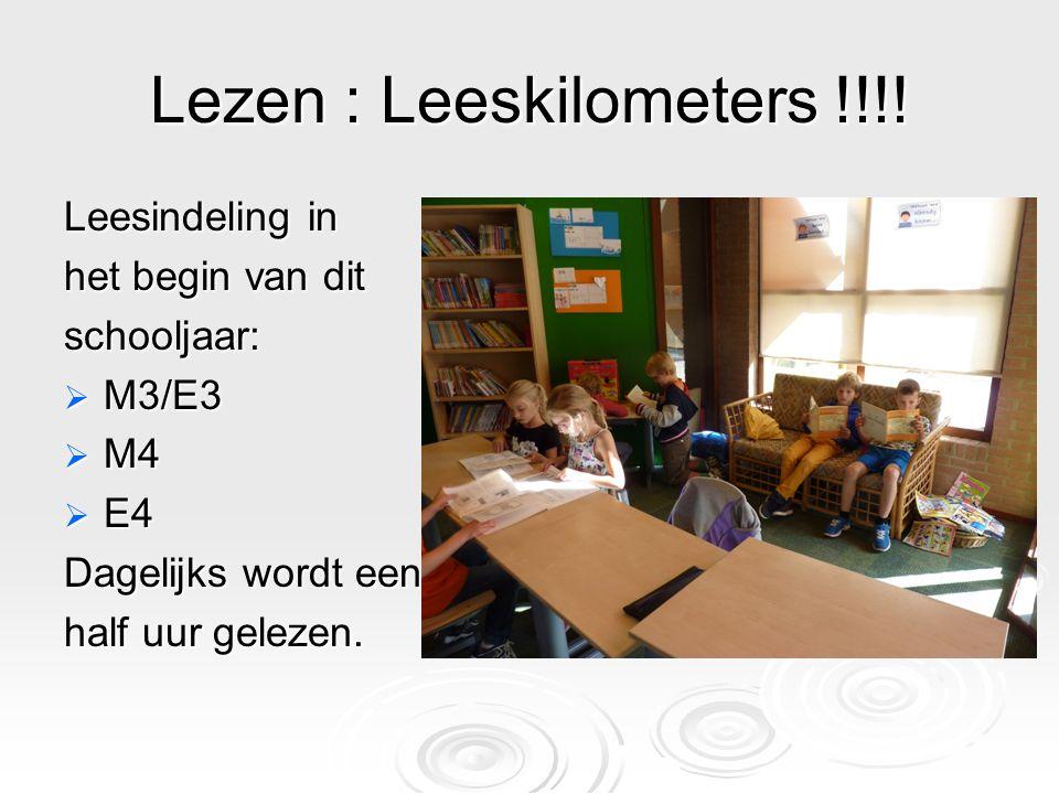 Lezen : Leeskilometers !!!! Leesindeling in het begin van dit schooljaar:  M3/E3  M4  E4 Dagelijks wordt een half uur gelezen.
