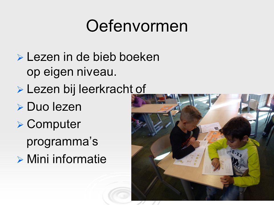 Oefenvormen  Lezen in de bieb boeken op eigen niveau.  Lezen bij leerkracht of  Duo lezen  Computer programma's programma's  Mini informatie