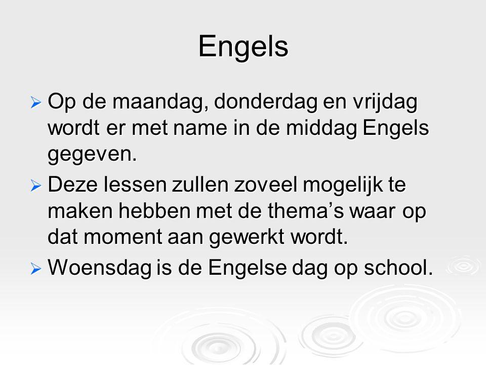 Engels  Op de maandag, donderdag en vrijdag wordt er met name in de middag Engels gegeven.  Deze lessen zullen zoveel mogelijk te maken hebben met d