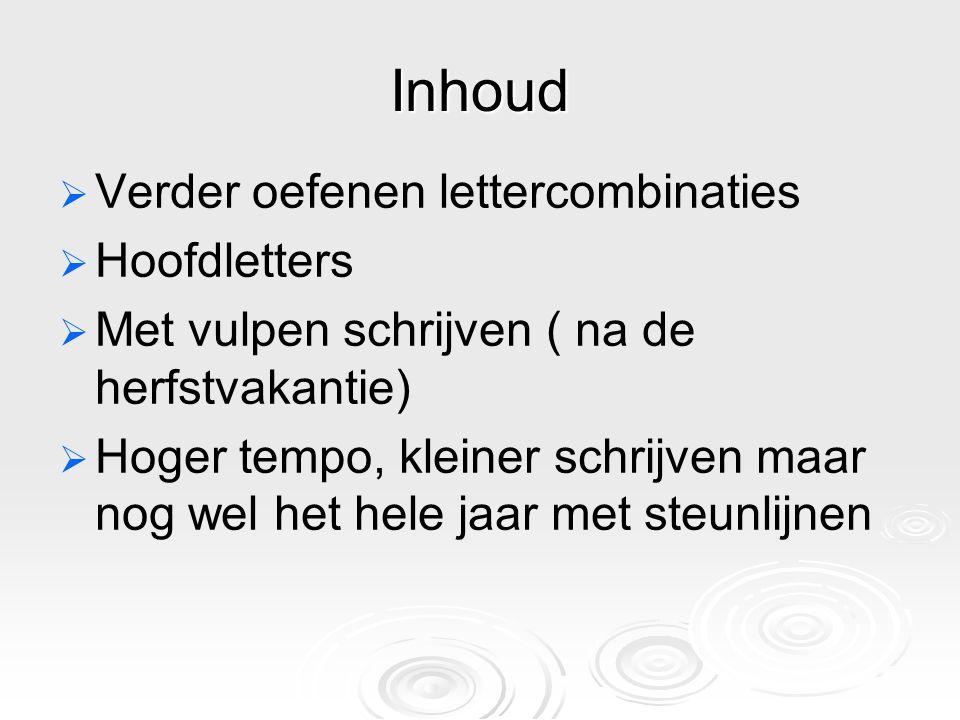 Inhoud   Verder oefenen lettercombinaties   Hoofdletters   Met vulpen schrijven ( na de herfstvakantie)   Hoger tempo, kleiner schrijven maar nog wel het hele jaar met steunlijnen