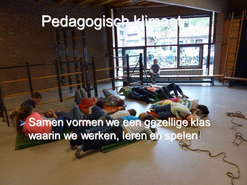 Pedagogisch klimaat  Samen vormen we een gezellige klas waarin we werken, leren en spelen!