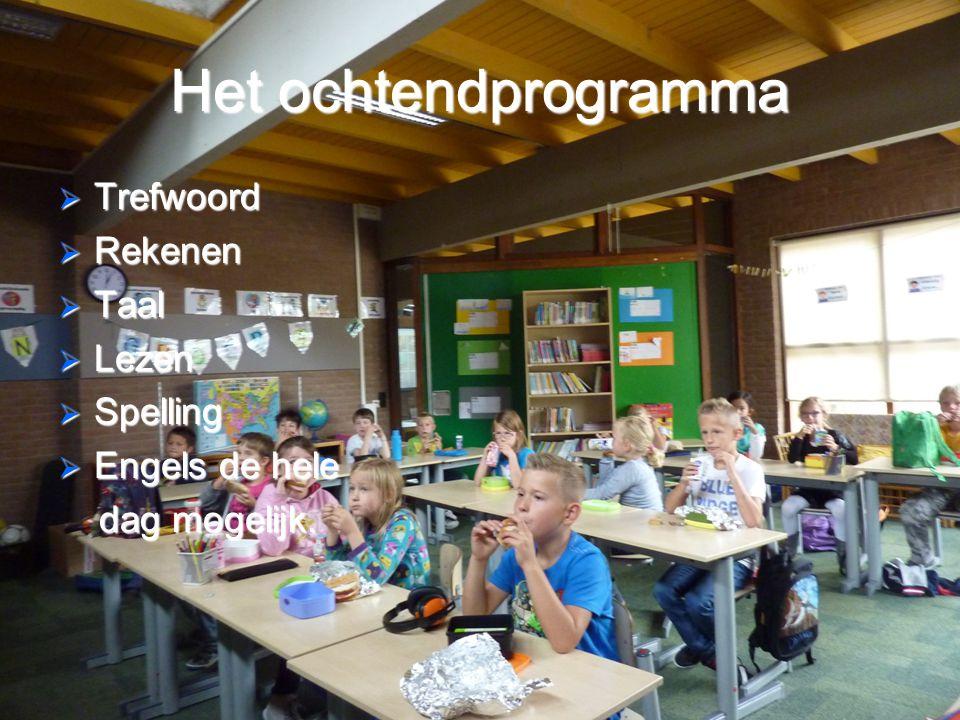 Het ochtendprogramma  Trefwoord  Rekenen  Taal  Lezen  Spelling  Engels de hele dag mogelijk.